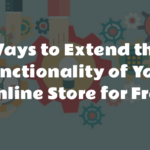 Ways to Extend the Functionality of Your Online eCommerce Store for Free